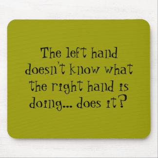 Mousepad: Left hand doesn't know... Mouse Pad