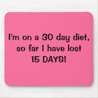 MousepadI m on a 30 day diet I have lost 15 DAYS Mouse Pad