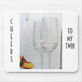 MOUSPAD=CHEERS TO MY TWIN CHAMPAGNE TOAST MOUSEPADS