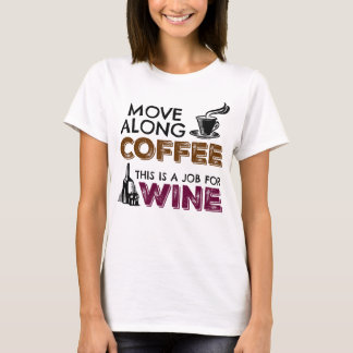 Move Along Coffee, This is a Job for Wine T-Shirt