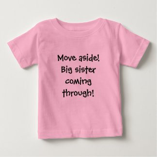 Move aside!Big sister coming through! Baby T-Shirt