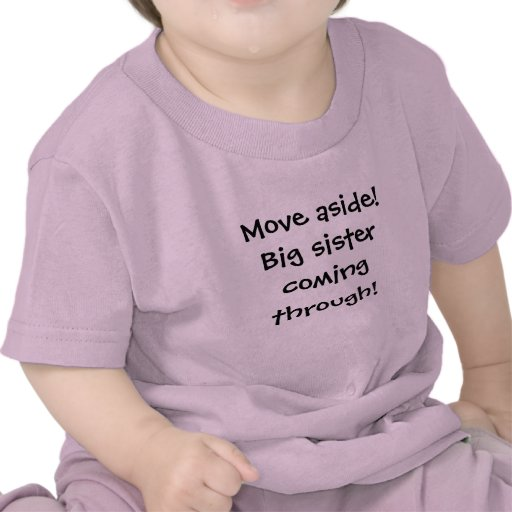 Move aside!Big sister coming through! T Shirts