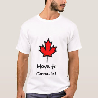 Move to Canada!! T-Shirt
