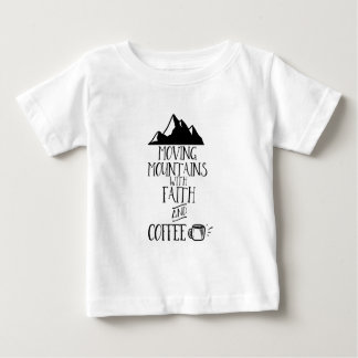 Moving Mountains with Faith and Coffee Baby T-Shirt