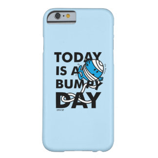 Mr. Bump | Today is a Bumpy Day Barely There iPhone 6 Case