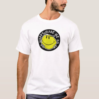 mr happy made me... T-Shirt
