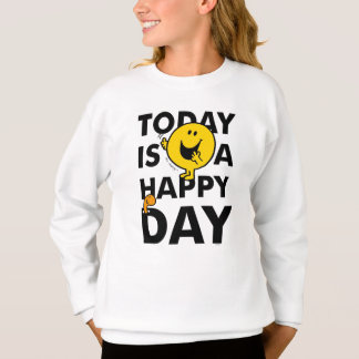 Mr. Happy | Today is a Happy Day Sweatshirt