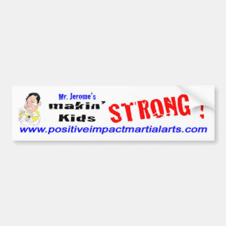 Mr. Jerome's makin' Kids Strong! Car Bumper Sticker