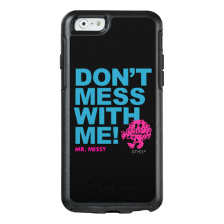 Mr. Messy | Don't Mess With Me OtterBox iPhone 6/6s Case