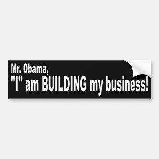 "Mr. Obama, ""I"" am BUILDING my business! Bumper Sticker"