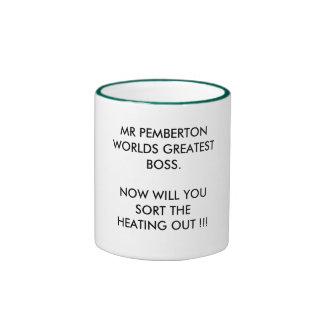 MR PEMBERTON WORLDS GREATEST BOSS.NOW WILL YOU ... RINGER MUG