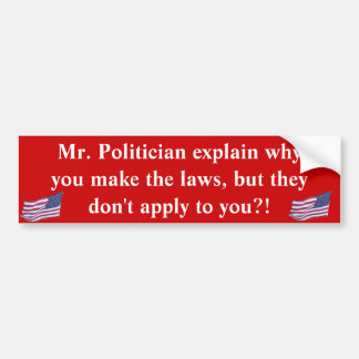 Mr Politician Why Don't The Laws Bumper Sticker