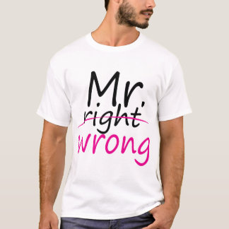 Mr.(right)Wrong T-Shirt