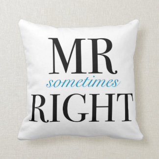 "Mr Sometimes Right Throw Pillow 16"" x 16"""