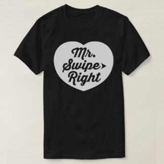 Mr. Swipe Right Mobile Dating App Funny Slogan T-Shirt