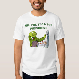 Mr. The Toad for President! T-shirt