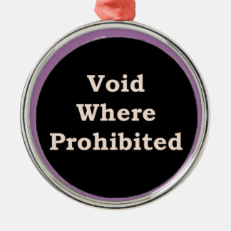 Mre Zen Anything Sayings - Void Where Prohibited Metal Ornament
