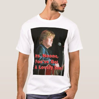 Mrs. Noone You've Got A Lovely Son! T-Shirt