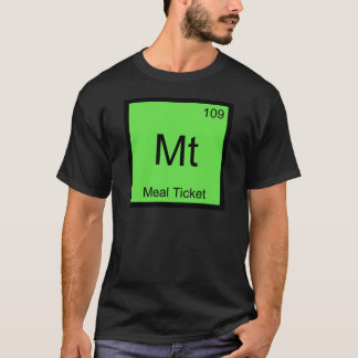 Mt - Meal Ticket Chemistry Element Symbol T-Shirt