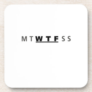 MTWTFSS WTF Days of The Week Funny Cool Coaster