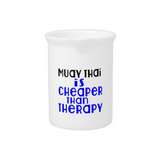Muay Thai Is Cheaper  Than Therapy Beverage Pitcher