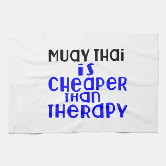 Muay Thai Is Cheaper  Than Therapy Kitchen Towels