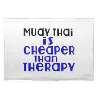 Muay Thai Is Cheaper  Than Therapy Placemats