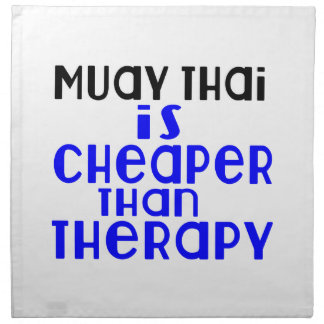 Muay Thai Is Cheaper  Than Therapy Printed Napkin