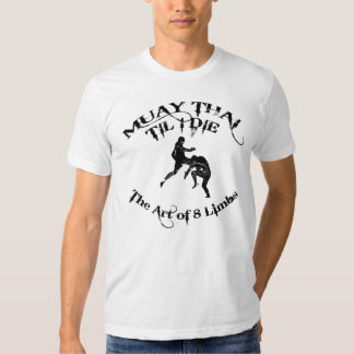 Muay Thai Til I Die - The Art of 8 Limbs T-shirt