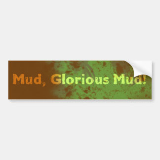 Mud, Glorious Mud Bumper Sticker