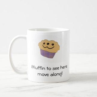 Muffin to see here. . . coffee mug