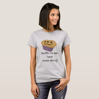 Muffin to see here. . . T-Shirt