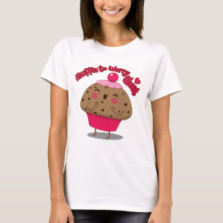 Muffin to Worry About T-Shirt