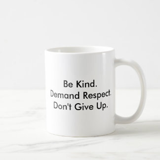 Mug about kindness, respect and not giving up.