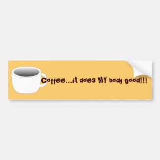 mug, Coffee....it does MY body good!!! Bumper Sticker