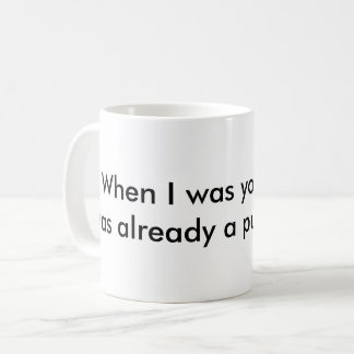 Mug saying when I was your age, I was a punk.