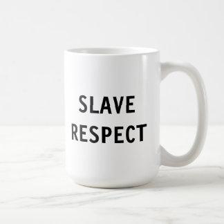 Mug Slave Respect