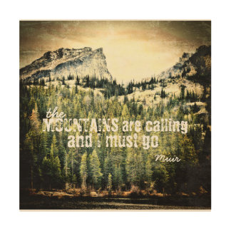 Muir quote on wood the mountains are calling wood wall art