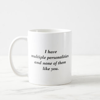 Multiple personalities don't like you coffee mug