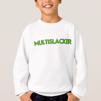 Multislacker Person Who Gets A Lot of Nothing Done Sweatshirt