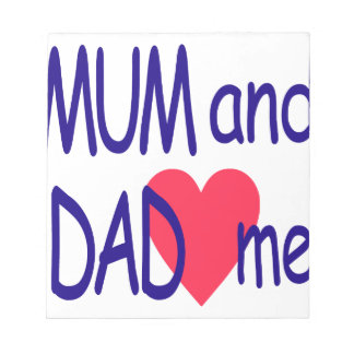 Mum and dad me, mom notepads
