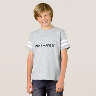 Mum I made it t shirt