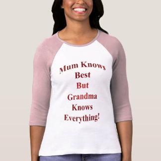 Mum Knows Best But Grandma Knows Everything! Tshirts