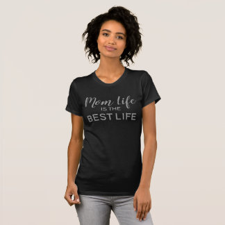 Mum Life is the Best Life T-Shirt