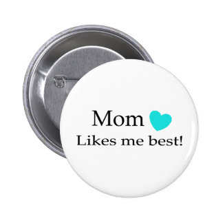 Mum Likes Me Best Pinback Button