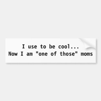 Mum use to be cool Bumper Sticker