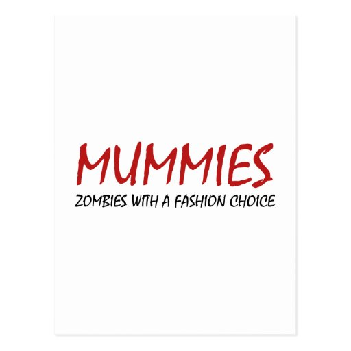 Mummies Are Zombies With A Fashion Choice Postcards