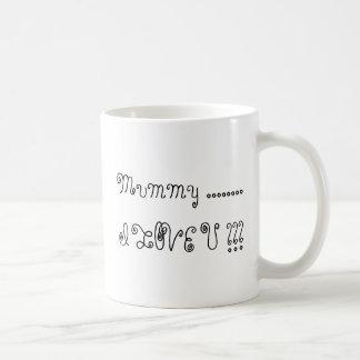 Mummy ........I LOVE U !!! Coffee Mug