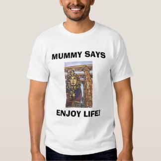 MUMMY SAYS, ENJOY LIFE! T SHIRT