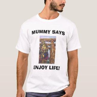 MUMMY SAYS, ENJOY LIFE! T-Shirt